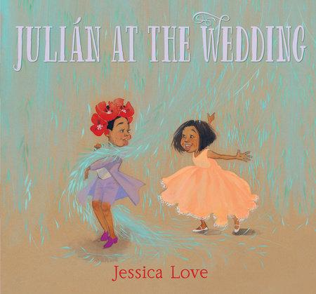Julián at the Wedding by Jessica Love: 9781536212389 | PenguinRandomHouse.com: Books