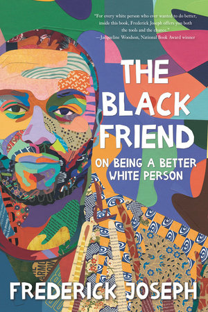 The Black Friend: On Being a Better White Person by Frederick Joseph:  9781536217018 | PenguinRandomHouse.com: Books