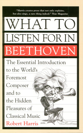 What to Listen for in Beethoven by Robert Harris