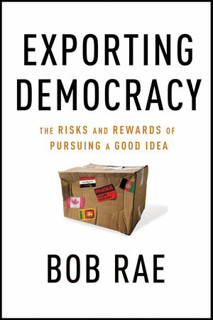 Exporting Democracy by Bob Rae