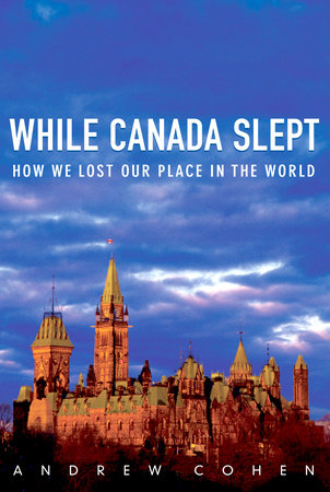 While Canada Slept by Andrew Cohen