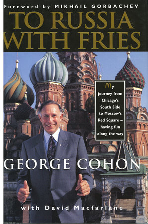 To Russia with Fries by George Cohon and David Macfarlane