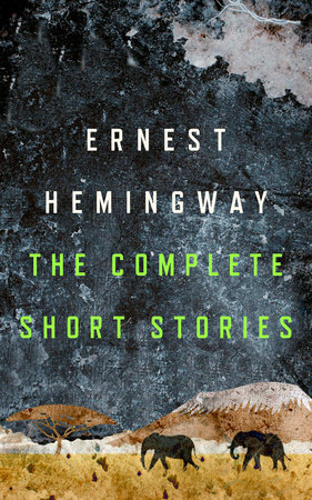 THE COMPLETE SHORT STORIES OF ERNEST HEMINGWAY.