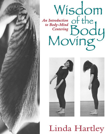 Wisdom of the Body Moving by Linda Hartley