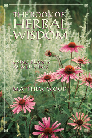 The Book of Herbal Wisdom by Matthew Wood