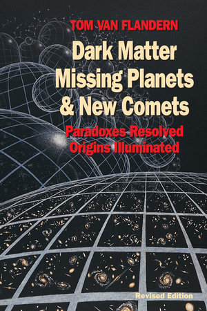 Dark Matter, Missing Planets and New Comets by Tom Van Flandern