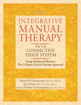 Integrative Manual Therapy for the Connective Tissue System by Sharon Giammatteo and Jay Kain
