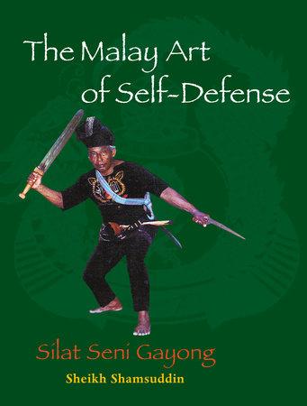 The Malay Art of Self-Defense by Sheikh Shamsuddin