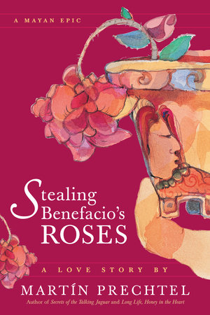 Stealing Benefacio's Roses by Martín Prechtel