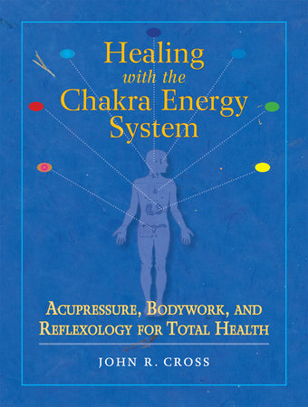 Healing with the Chakra Energy System by John R. Cross
