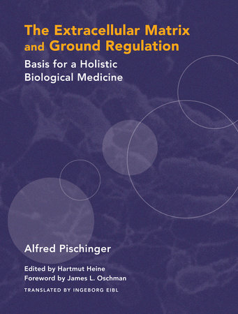 The Extracellular Matrix and Ground Regulation by Alfred Pischinger