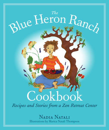 The Blue Heron Ranch Cookbook by Nadia Natali