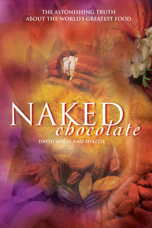 Naked Chocolate by David Wolfe and Shazzie