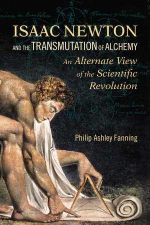 Isaac Newton and the Transmutation of Alchemy by Philip Ashley Fanning