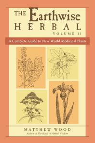 The Earthwise Herbal, Volume II