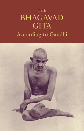 The Bhagavad Gita According to Gandhi by Mahatma Gandhi