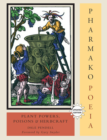 Pharmako/Poeia, Revised and Updated by Dale Pendell; Foreword by Gary Snyder