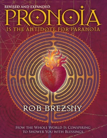 Pronoia Is the Antidote for Paranoia, Revised and Expanded