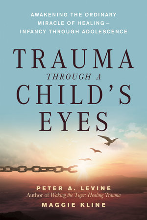 Trauma Through a Child's Eyes by Peter A. Levine, Ph.D. and Maggie Kline