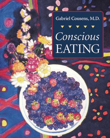 Conscious Eating by Gabriel Cousens, M.D.