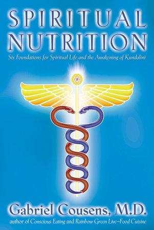 Spiritual Nutrition by Gabriel Cousens, M.D.