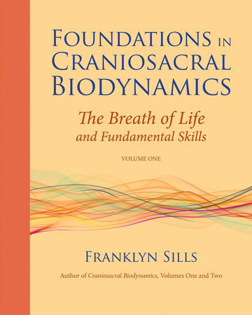 Foundations in Craniosacral Biodynamics, Volume One by Franklyn Sills