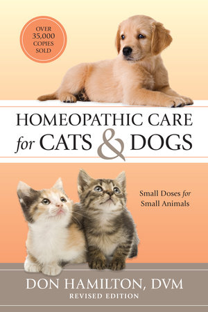 Homeopathic Care for Cats and Dogs, Revised Edition by Don Hamilton, D.V.M