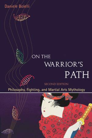 On the Warrior's Path, Second Edition by Daniele Bolelli