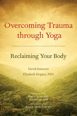 Overcoming Trauma through Yoga by David Emerson and Elizabeth Hopper, Ph.D.