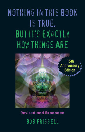 Nothing in This Book Is True, But It's Exactly How Things Are by Bob Frissell