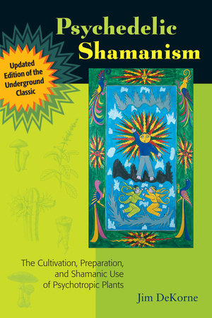 Psychedelic Shamanism, Updated Edition by Jim DeKorne