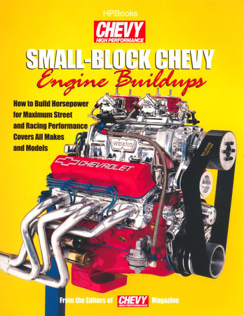 Small-Block Chevy Engine Buildups by Editors of Chevy High Perf Mag