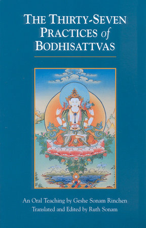 The Thirty-Seven Practices of Bodhisattvas by Geshe Sonam Rinchen