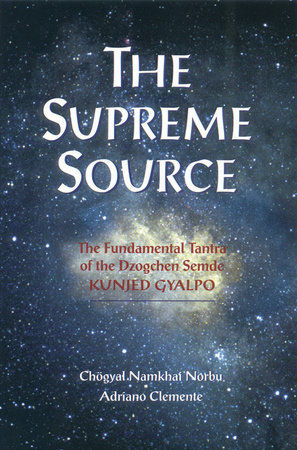 The Supreme Source by Chogyal Namkhai Norbu and Andriano Clemente