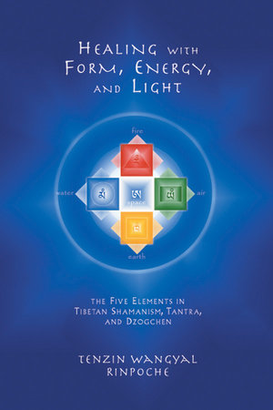 Healing with Form, Energy, and Light by Tenzin Wangyal