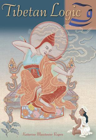 Tibetan Logic by Katherine Rogers