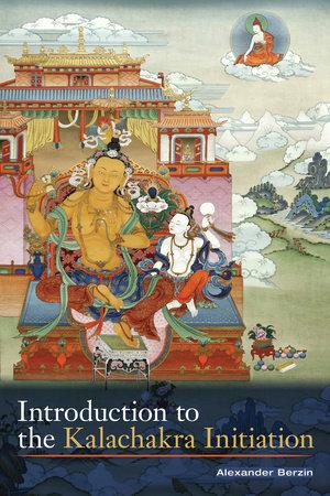 Introduction to the Kalachakra Initiation by Alexander Berzin