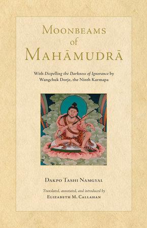 Moonbeams of Mahamudra by Dakpo Tashi Namgyal