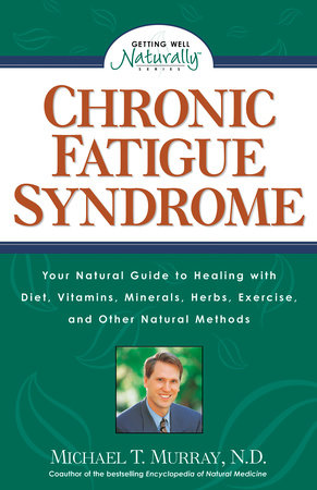 Chronic Fatigue Syndrome by Michael T. Murray, N.D.