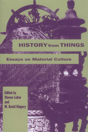 History from Things by Stephen Lubar and David W. Kingery