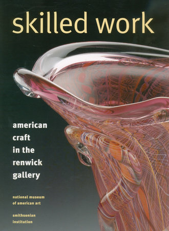 Skilled Work by Renwick Gallery, Kenneth R. Trapp and Howard Risatti