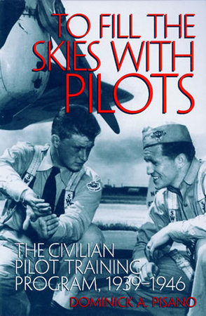 To Fill the Skies with Pilots by Dominick A. Pisano