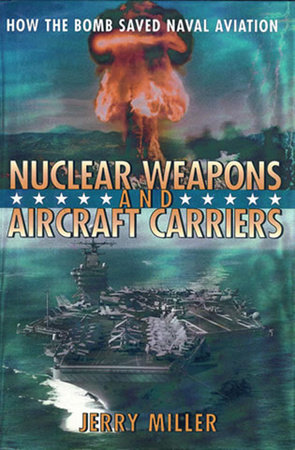 Nuclear Weapons and Aircraft Carriers by Jerry Miller