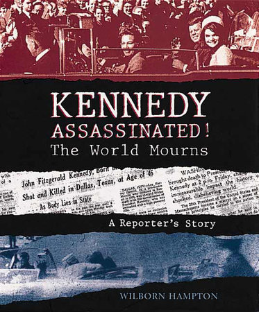 Kennedy Assassinated! The World Mourns by Wilborn Hampton