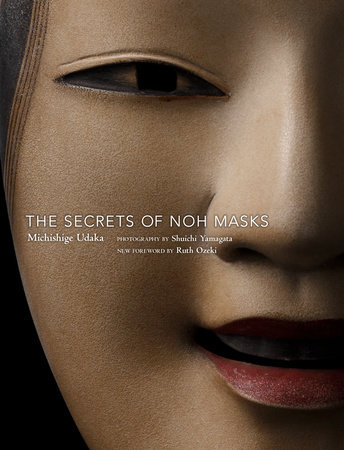 The Secrets of Noh Masks by Michishige Udaka