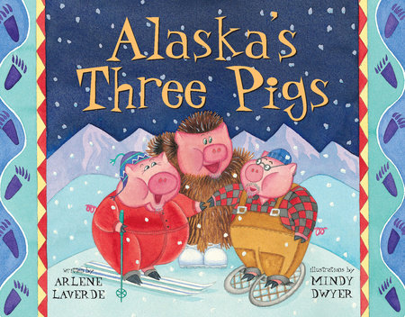Alaska's Three Pigs by Arlene Laverde