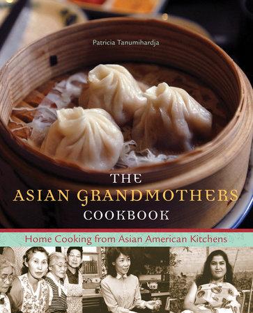 The Asian Grandmothers Cookbook by Patricia Tanumihardja