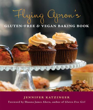 Flying Apron's Gluten-Free & Vegan Baking Book by Jennifer Katzinger