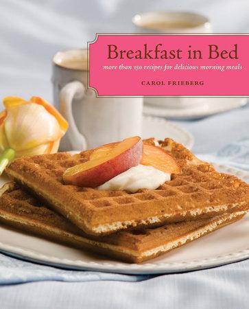 Breakfast in Bed Cookbook by Carol Frieberg