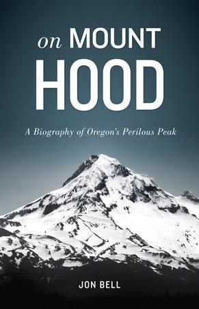 On Mount Hood by Jon Bell